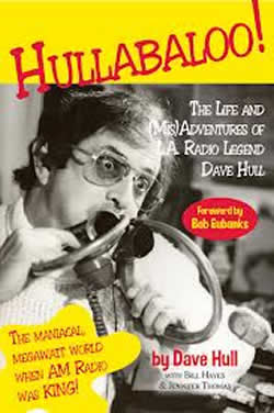 Hullabaloo! The Life and (Mis)Adventures  of L.A. Radio Legend Dave Hull